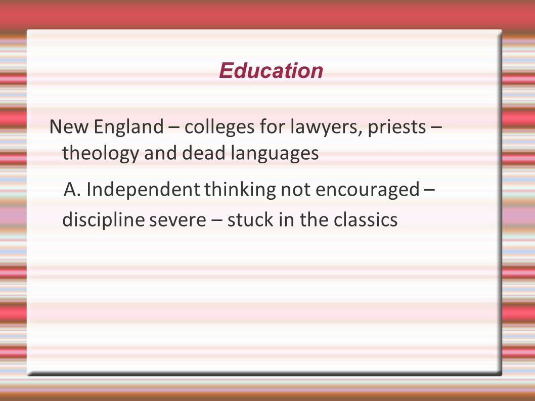 Education New England – colleges for lawyers, priests – theology and dead languages A.