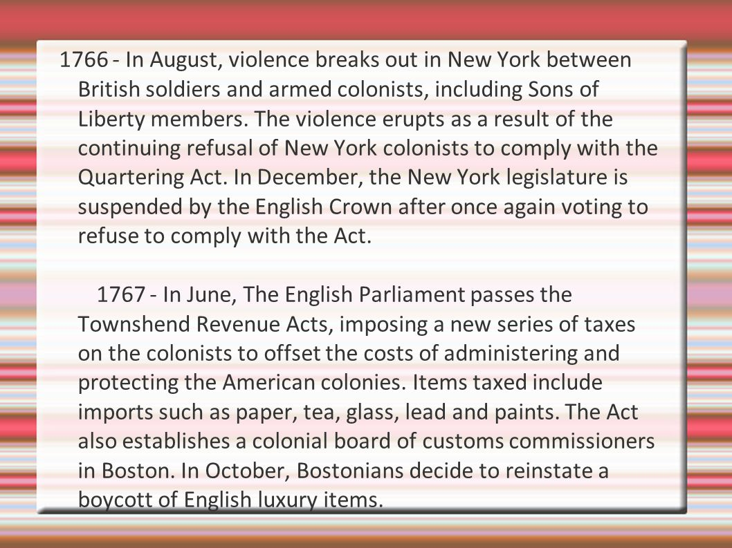 1766 - In August, violence breaks out in New York between British soldiers and armed colonists, including Sons of Liberty members.