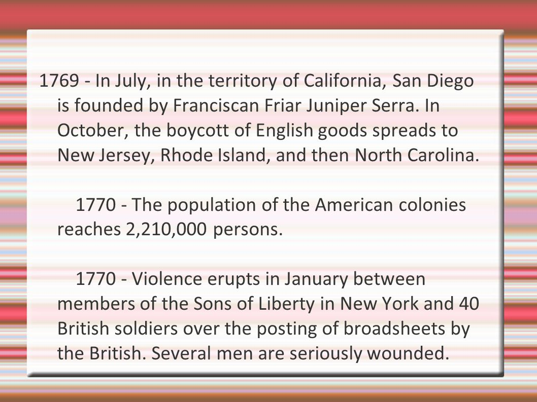 1769 - In July, in the territory of California, San Diego is founded by Franciscan Friar Juniper Serra.
