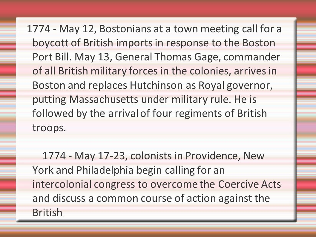 1774 - May 12, Bostonians at a town meeting call for a boycott of British imports in response to the Boston Port Bill.