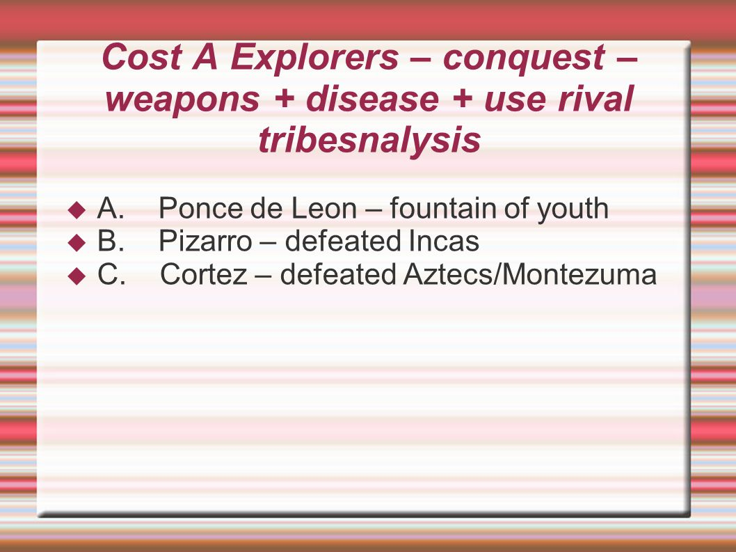Cost A Explorers – conquest – weapons + disease + use rival tribesnalysis  A.