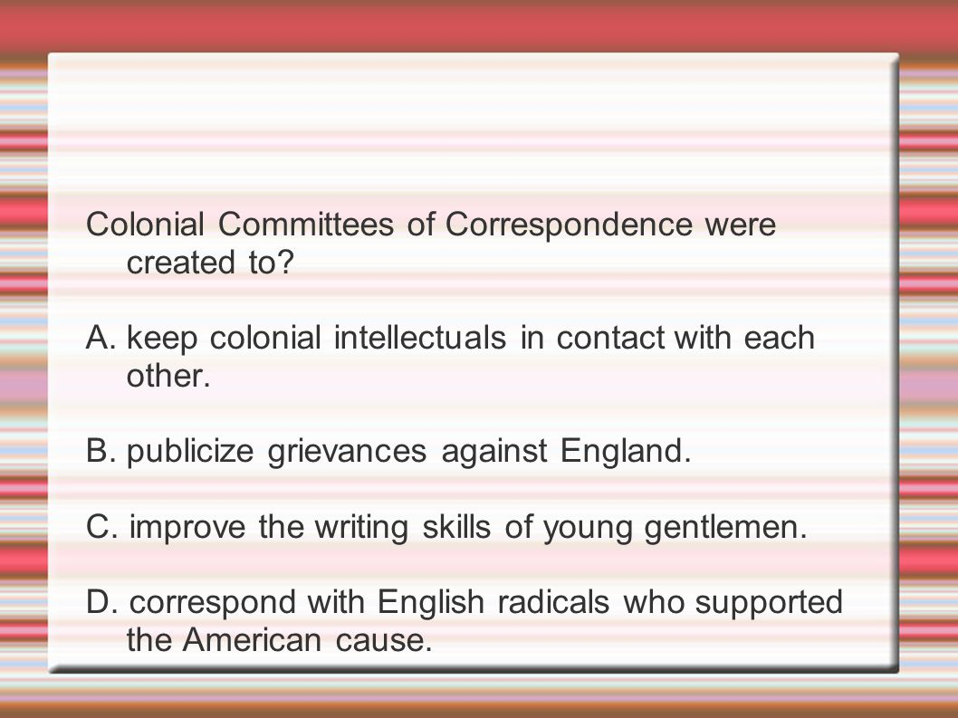 Colonial Committees of Correspondence were created to.
