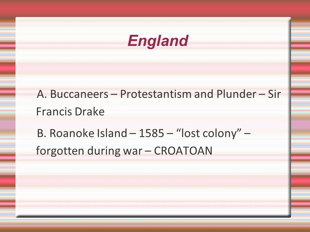 England A.Buccaneers – Protestantism and Plunder – Sir Francis Drake B.