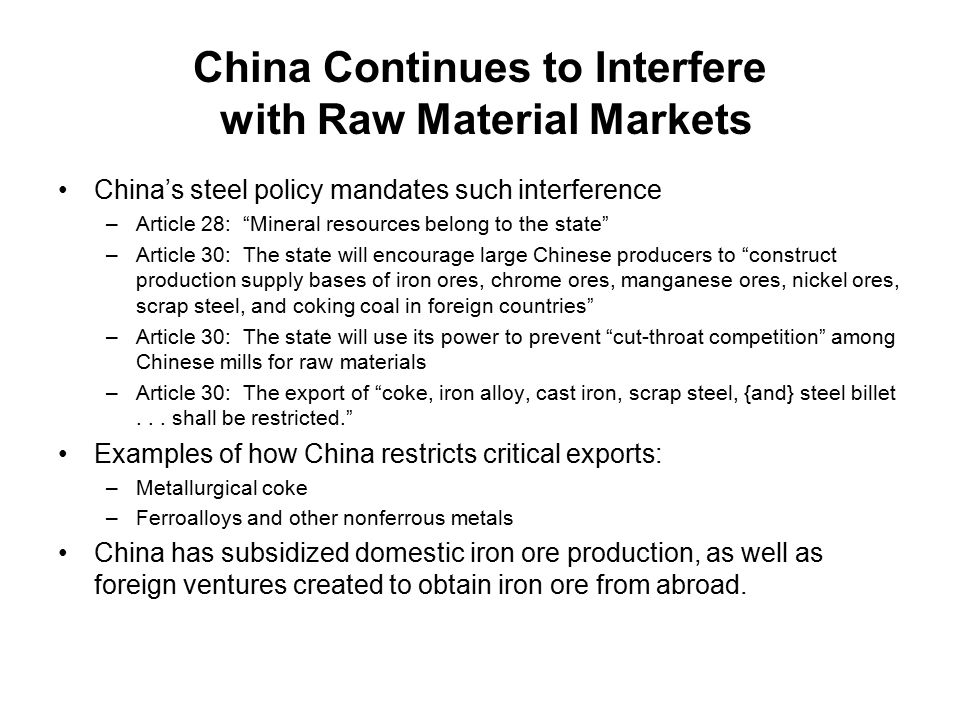 "China Continues to Interfere with Raw Material Markets China's steel policy mandates such interference –Article 28: ""Mineral resources belong to the s"