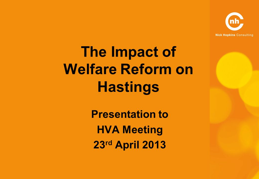 The Impact of Welfare Reform on Hastings Presentation to HVA Meeting 23 rd April 2013