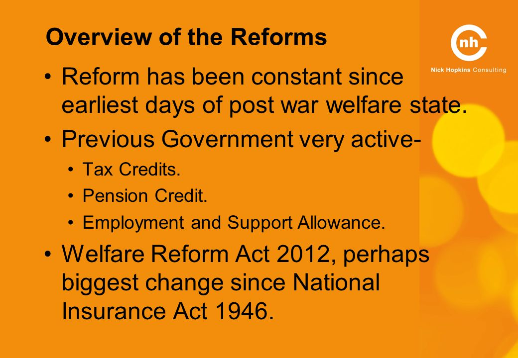 Overview of the Reforms Reform has been constant since earliest days of post war welfare state.