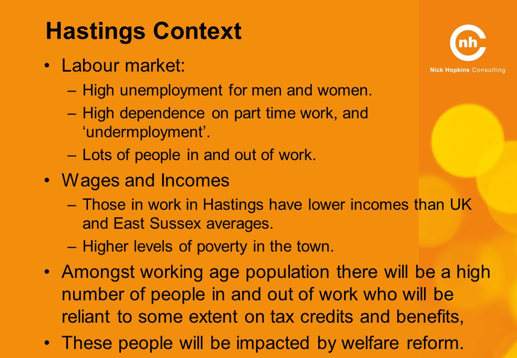 Hastings Context Labour market: –High unemployment for men and women.