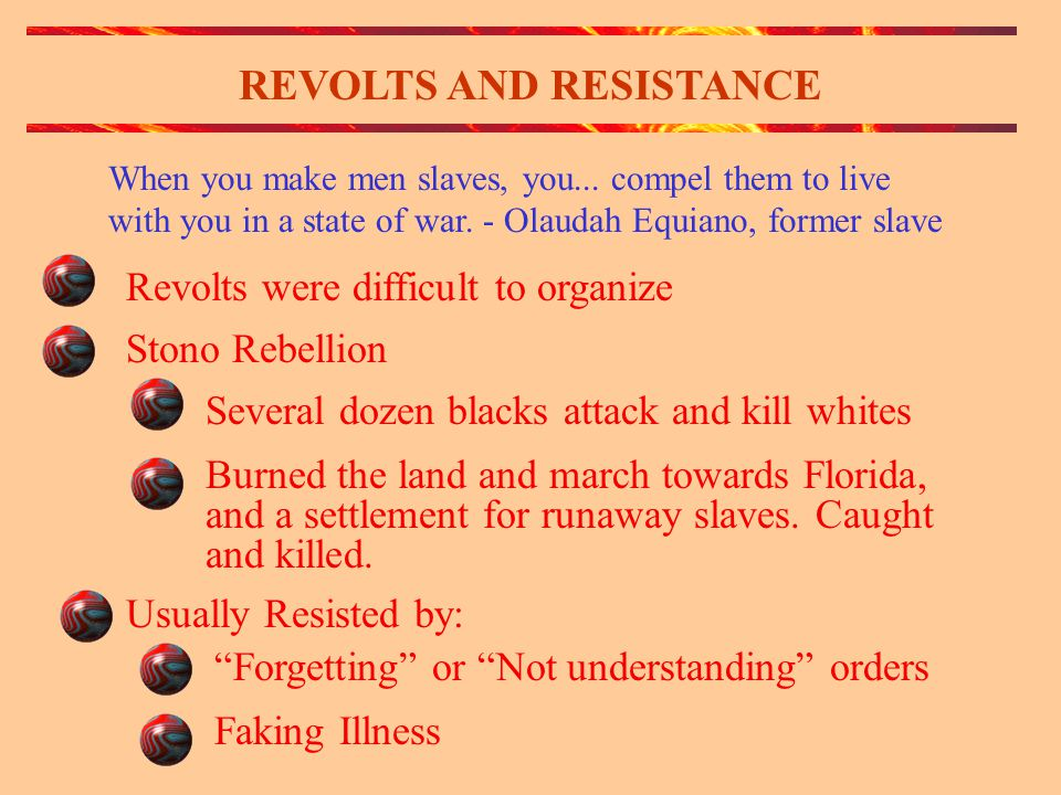 REVOLTS AND RESISTANCE Revolts were difficult to organize When you make men slaves, you...