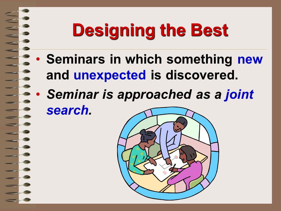 Designing the Best Seminars in which something new and unexpected is discovered.