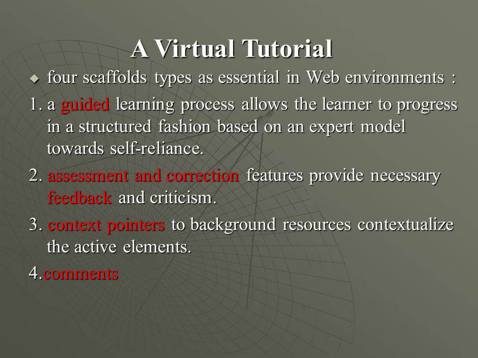  four scaffolds types as essential in Web environments : 1. a guided learning process allows the learner to progress in a structured fashion based on