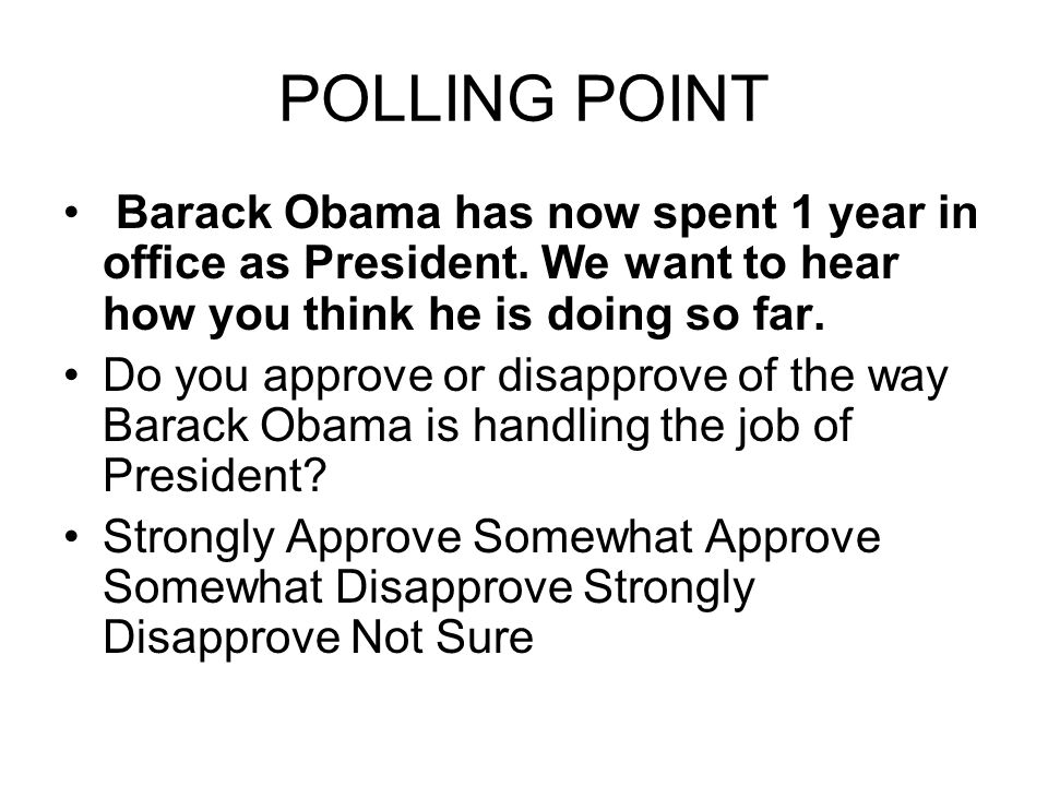 POLLING POINT Barack Obama has now spent 1 year in office as President.