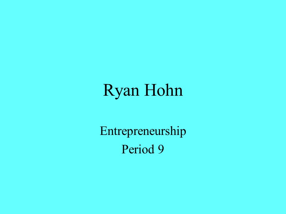 Ryan Hohn Entrepreneurship Period 9