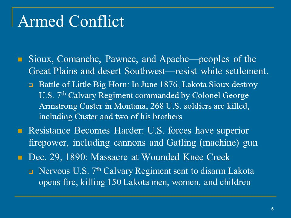 Armed Conflict Sioux, Comanche, Pawnee, and Apache—peoples of the Great Plains and desert Southwest—resist white settlement.
