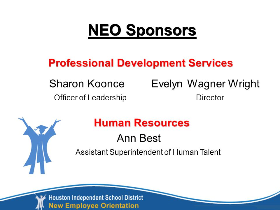 NEO Sponsors Professional Development Services Professional Development Services Human Resources Sharon Koonce Evelyn Wagner Wright Officer of Leadership Director Human Resources Ann Best Assistant Superintendent of Human Talent