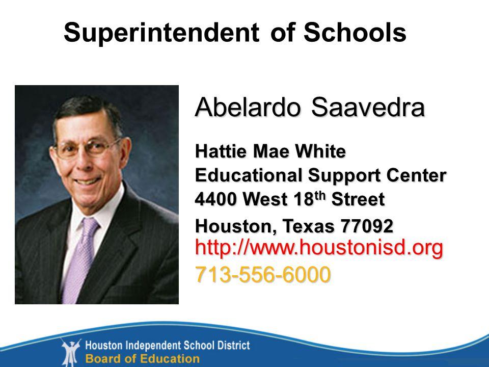 Superintendent of Schools Abelardo Saavedra Hattie Mae White Educational Support Center 4400 West 18 th Street Houston, Texas 77092 http://www.houston