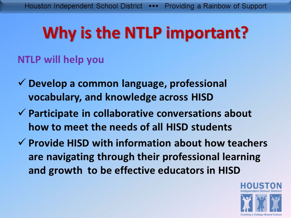 Houston Independent School District  Providing a Rainbow of Support Why is the NTLP important.