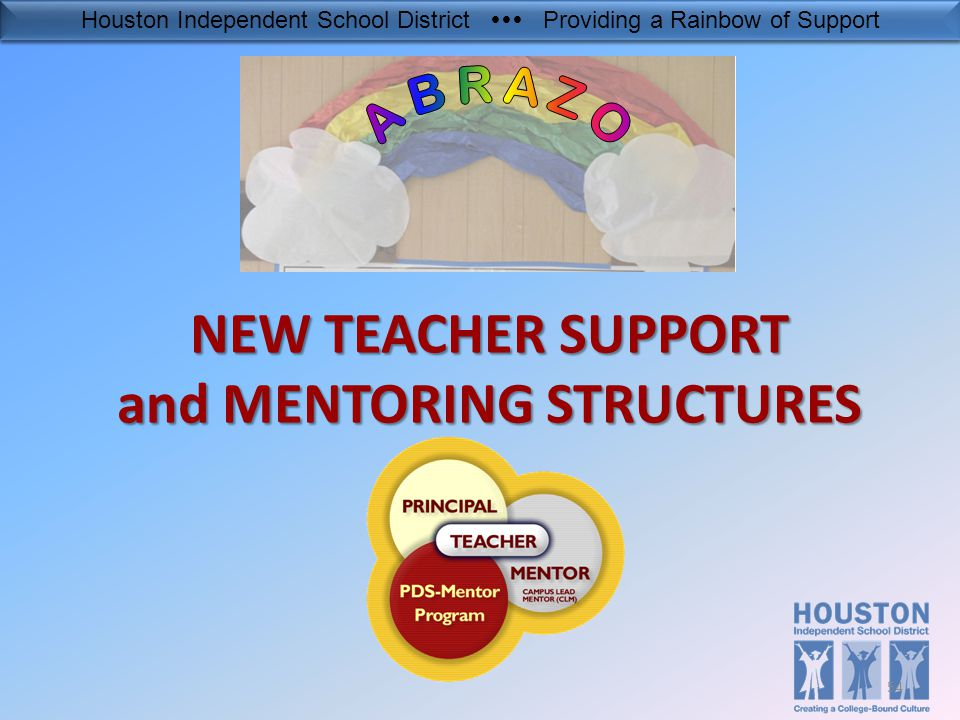 Houston Independent School District  Providing a Rainbow of Support NEW TEACHER SUPPORT and MENTORING STRUCTURES 54
