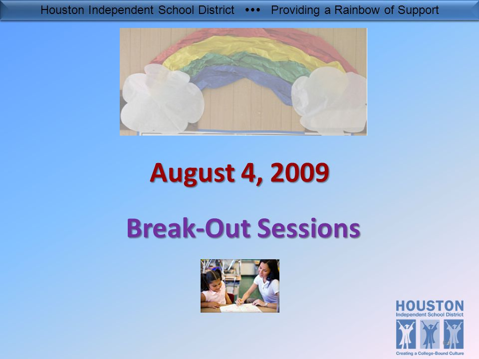 Houston Independent School District  Providing a Rainbow of Support August 4, 2009 Break-Out Sessions 64