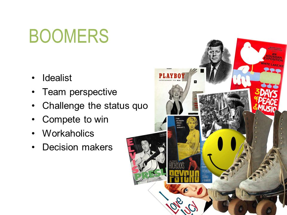 BOOMERS Idealist Team perspective Challenge the status quo Compete to win Workaholics Decision makers