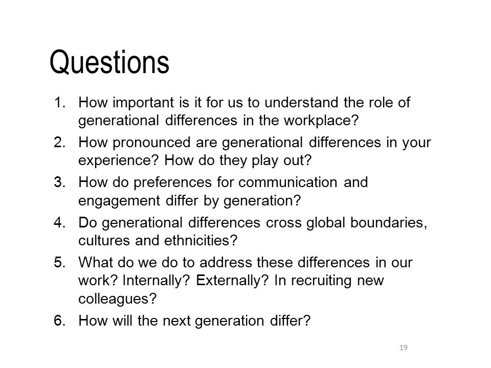 Questions 1.How important is it for us to understand the role of generational differences in the workplace.