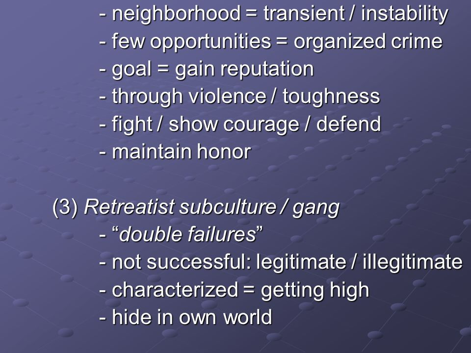 - neighborhood = transient / instability - few opportunities = organized crime - goal = gain reputation - through violence / toughness - fight / show