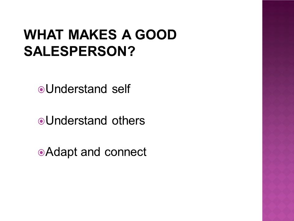 WHAT MAKES A GOOD SALESPERSON  Understand self  Understand others  Adapt and connect