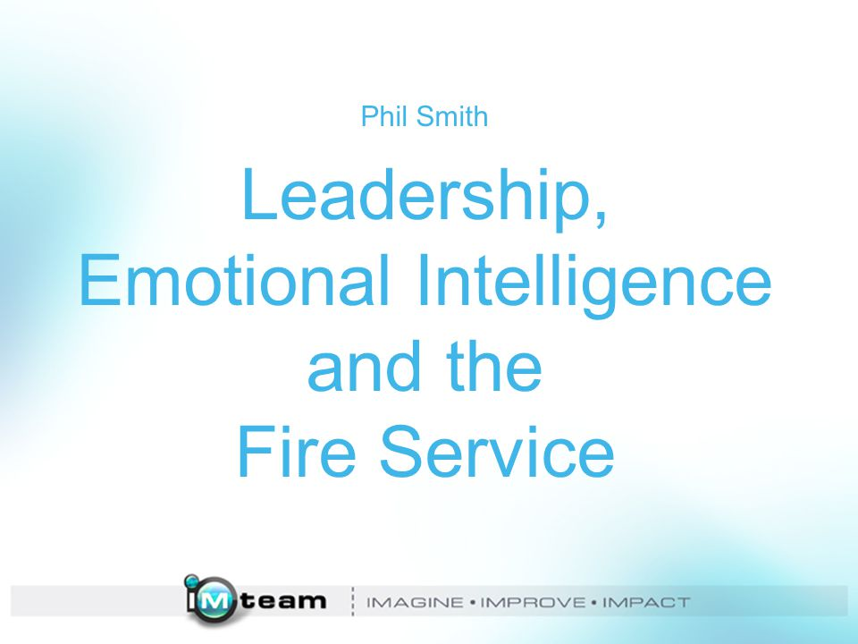 Phil Smith Leadership, Emotional Intelligence and the Fire Service