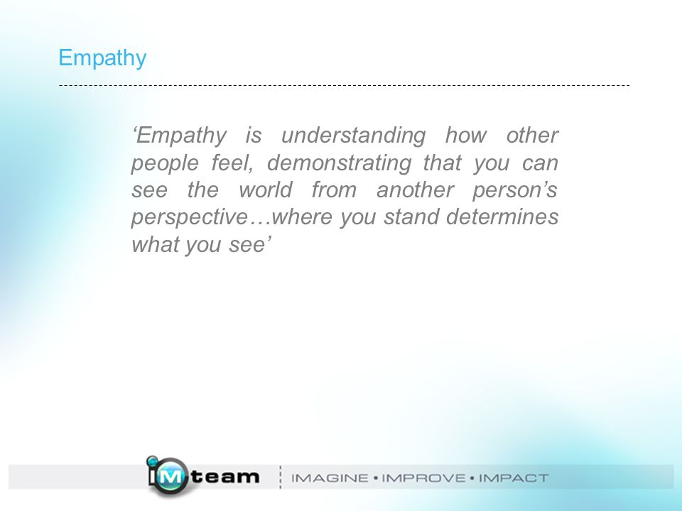 'Empathy is understanding how other people feel, demonstrating that you can see the world from another person's perspective…where you stand determines what you see'
