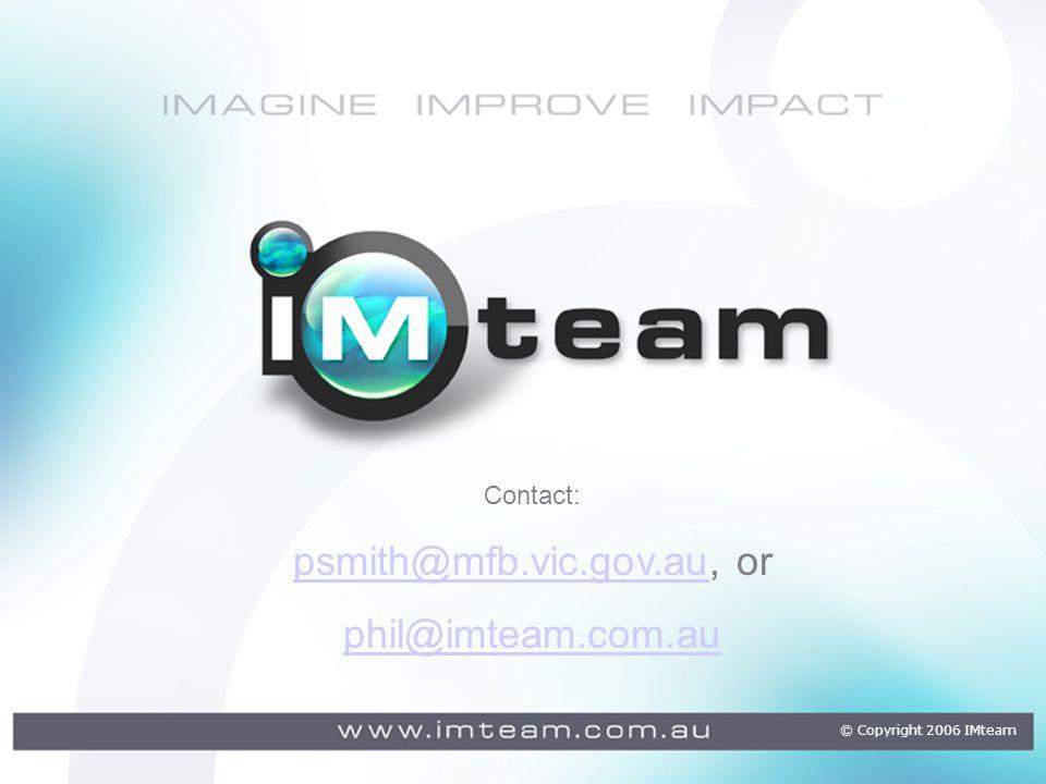 Contact: psmith@mfb.vic.gov.aupsmith@mfb.vic.gov.au, or phil@imteam.com.au © Copyright 2006 IMteam