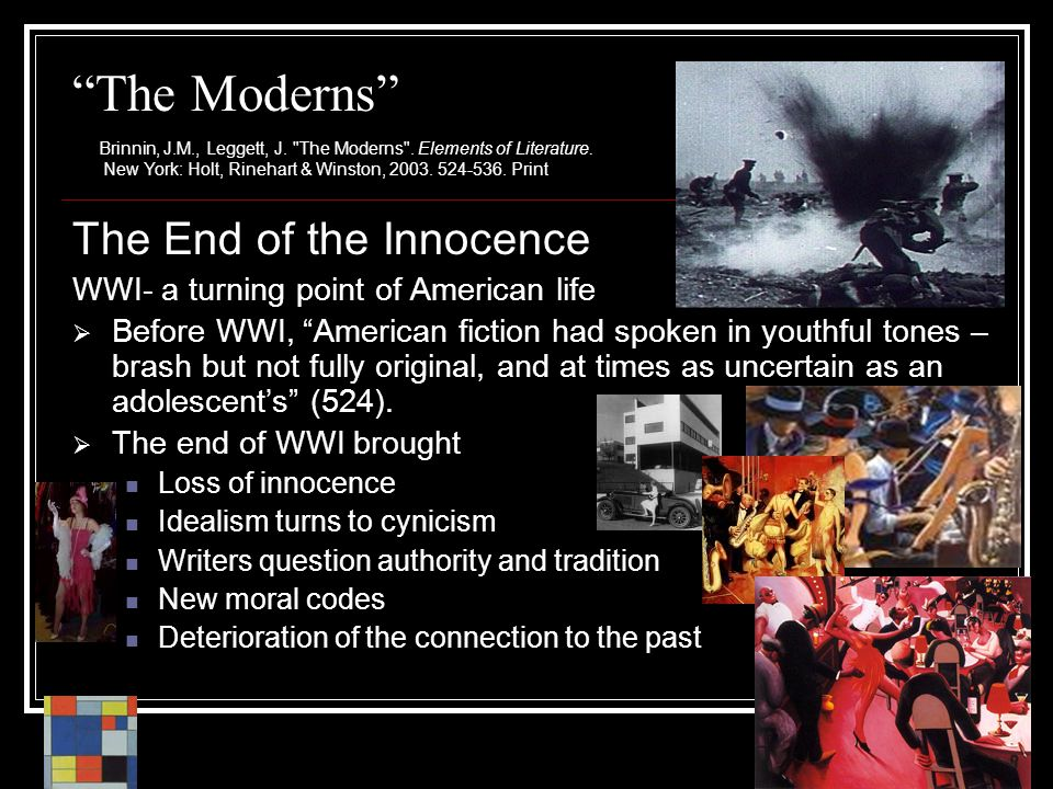 The Moderns The End of the Innocence WWI- a turning point of American life  Before WWI, American fiction had spoken in youthful tones – brash but not fully original, and at times as uncertain as an adolescent's (524).