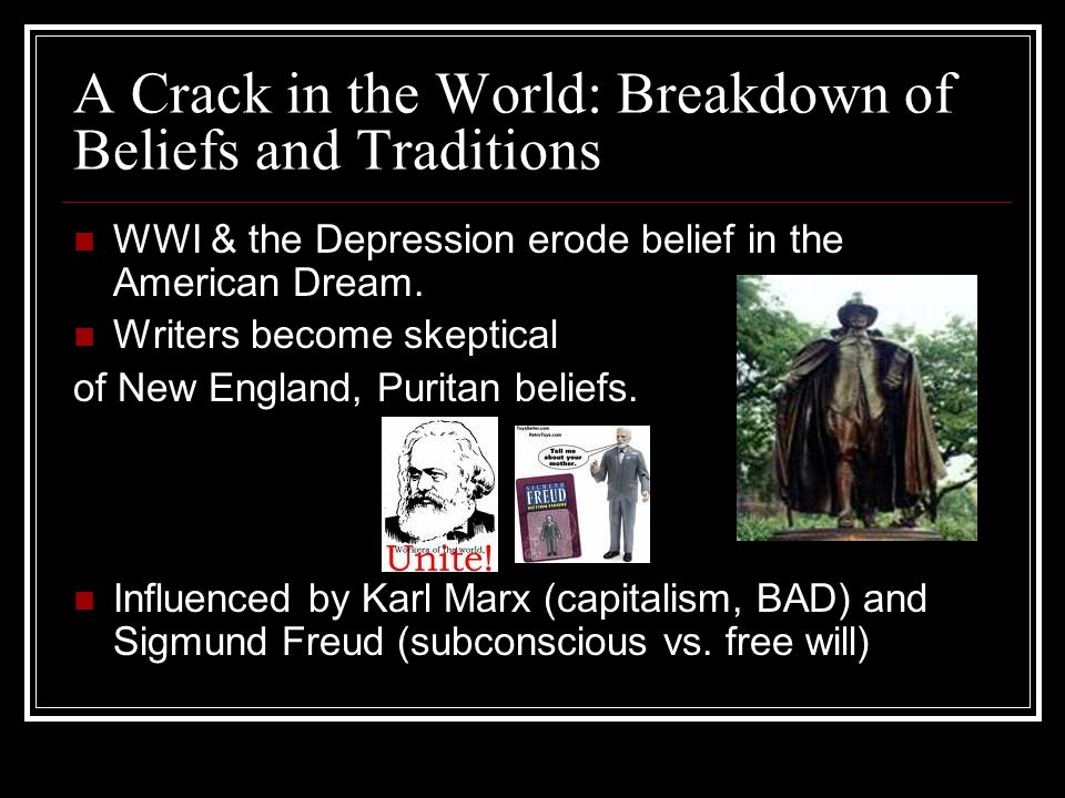 A Crack in the World: Breakdown of Beliefs and Traditions WWI & the Depression erode belief in the American Dream.