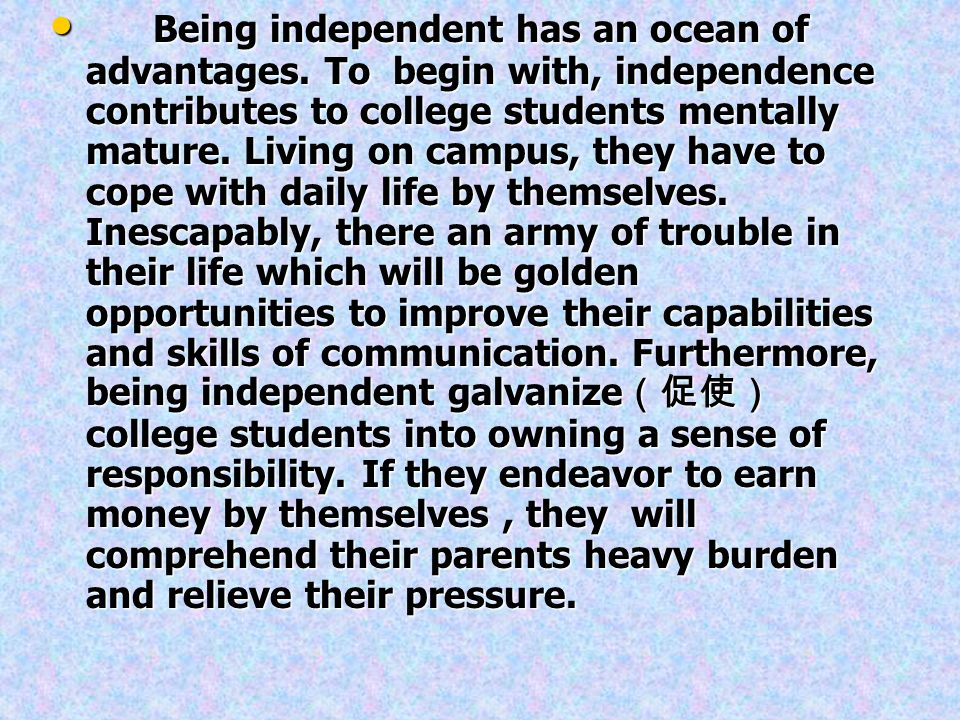 Being independent has an ocean of advantages.