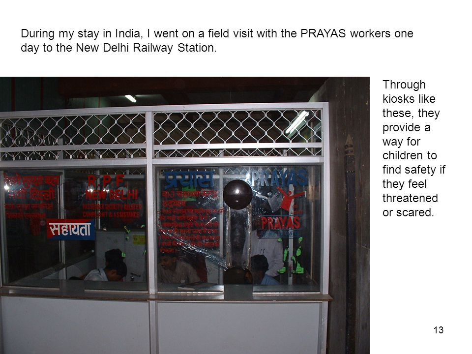 13 During my stay in India, I went on a field visit with the PRAYAS workers one day to the New Delhi Railway Station.