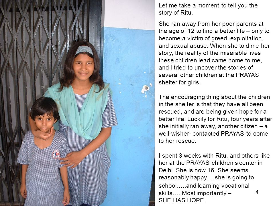 5 PRAYAS rebuilds hope for 50 thousand exploited children like Ritu every day, and were commended for their work by the First Lady, Laura Bush, on a recent visit.