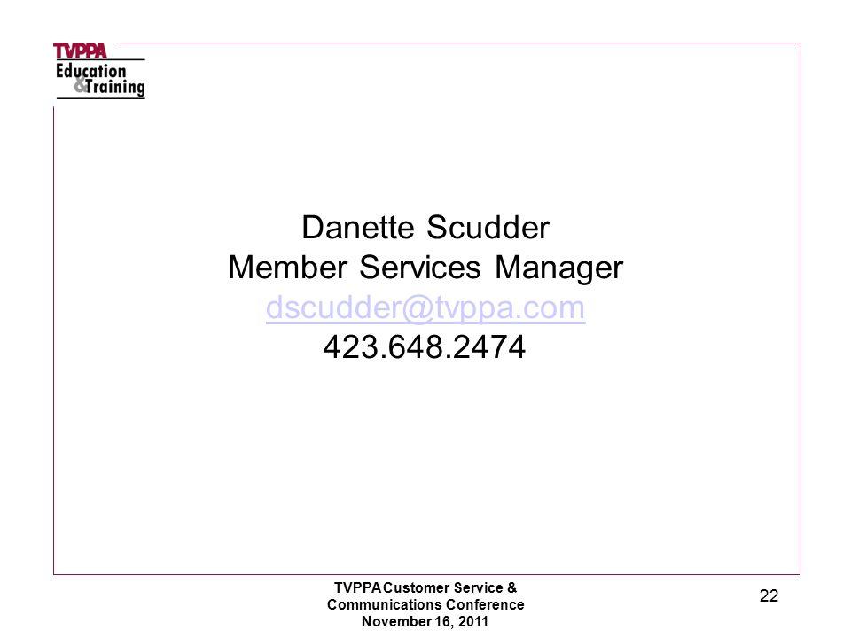 Danette Scudder Member Services Manager dscudder@tvppa.com 423.648.2474 dscudder@tvppa.com 22 TVPPA Customer Service & Communications Conference Novem