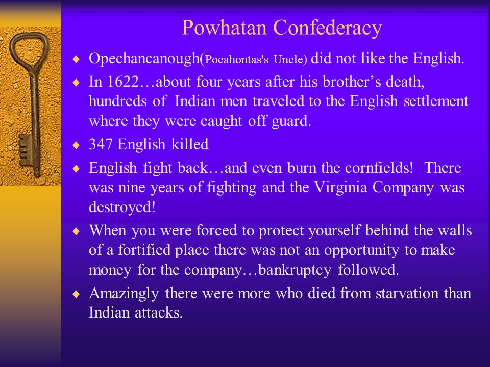 Powhatan Confederacy  Opechancanough( Pocahontas s Uncle) did not like the English.