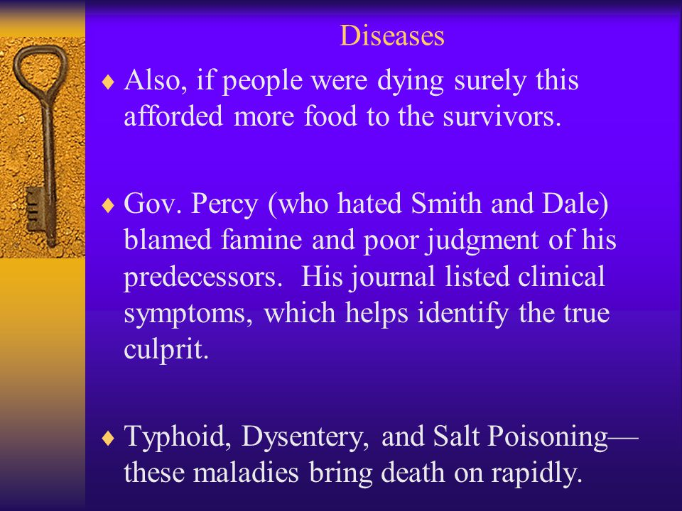 Diseases  Also, if people were dying surely this afforded more food to the survivors.