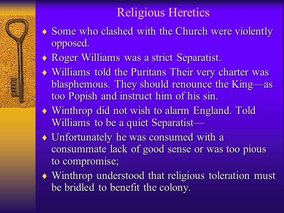 Religious Heretics  Some who clashed with the Church were violently opposed.