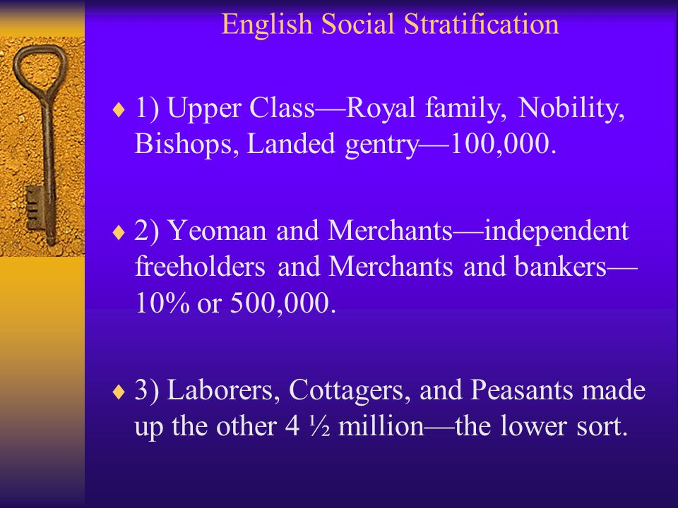 English Social Stratification  1) Upper Class—Royal family, Nobility, Bishops, Landed gentry—100,000.