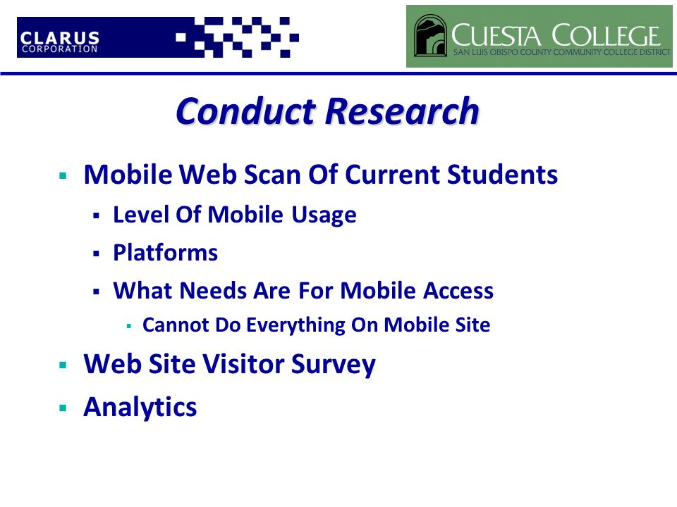 Conduct Research  Mobile Web Scan Of Current Students  Level Of Mobile Usage  Platforms  What Needs Are For Mobile Access  Cannot Do Everything On Mobile Site  Web Site Visitor Survey  Analytics