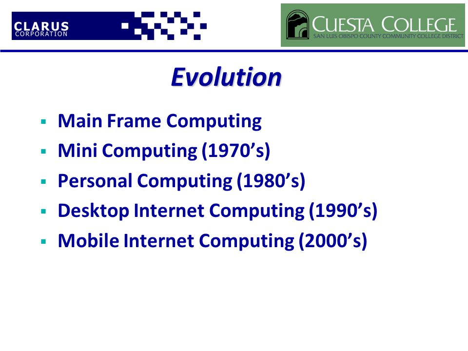 Evolution  Main Frame Computing  Mini Computing (1970's)  Personal Computing (1980's)  Desktop Internet Computing (1990's)  Mobile Internet Computing (2000's)