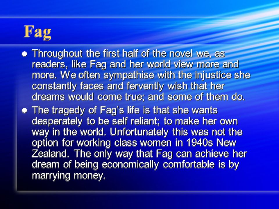 Fag Throughout the first half of the novel we, as readers, like Fag and her world view more and more.