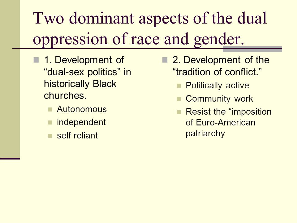 Two dominant aspects of the dual oppression of race and gender.