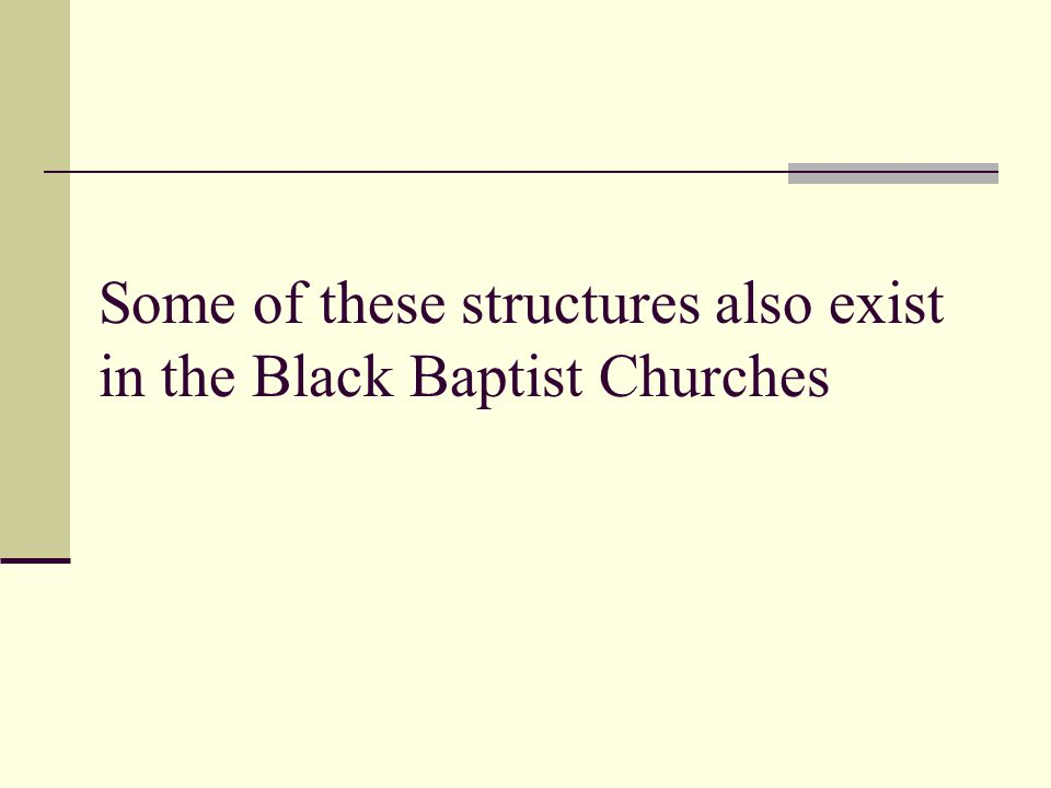 Some of these structures also exist in the Black Baptist Churches