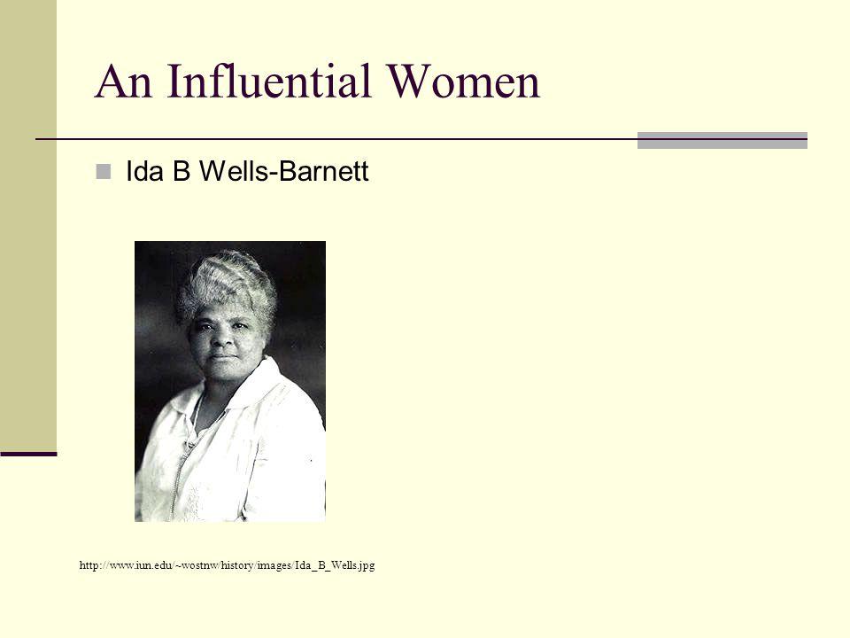 An Influential Women Ida B Wells-Barnett http://www.iun.edu/~wostnw/history/images/Ida_B_Wells.jpg