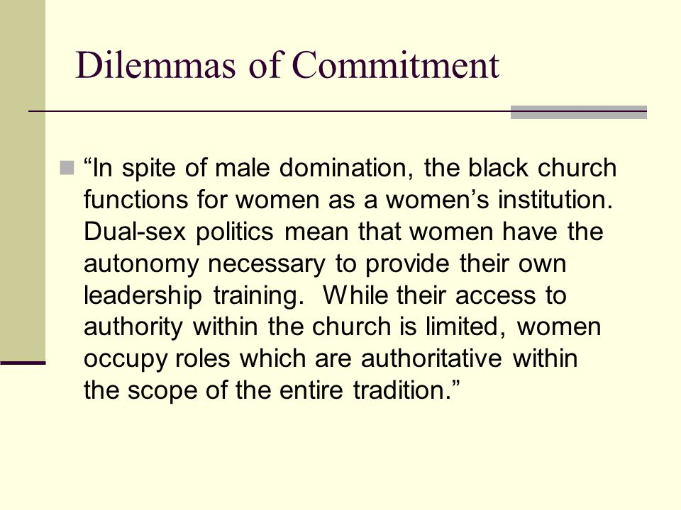 Dilemmas of Commitment In spite of male domination, the black church functions for women as a women's institution.