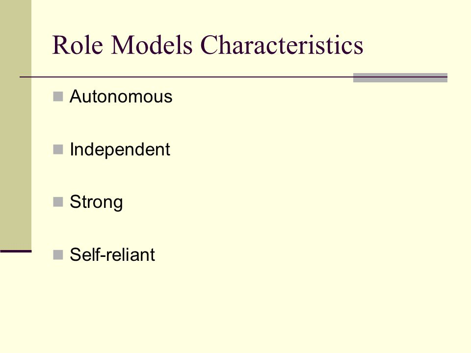 Role Models Characteristics Autonomous Independent Strong Self-reliant