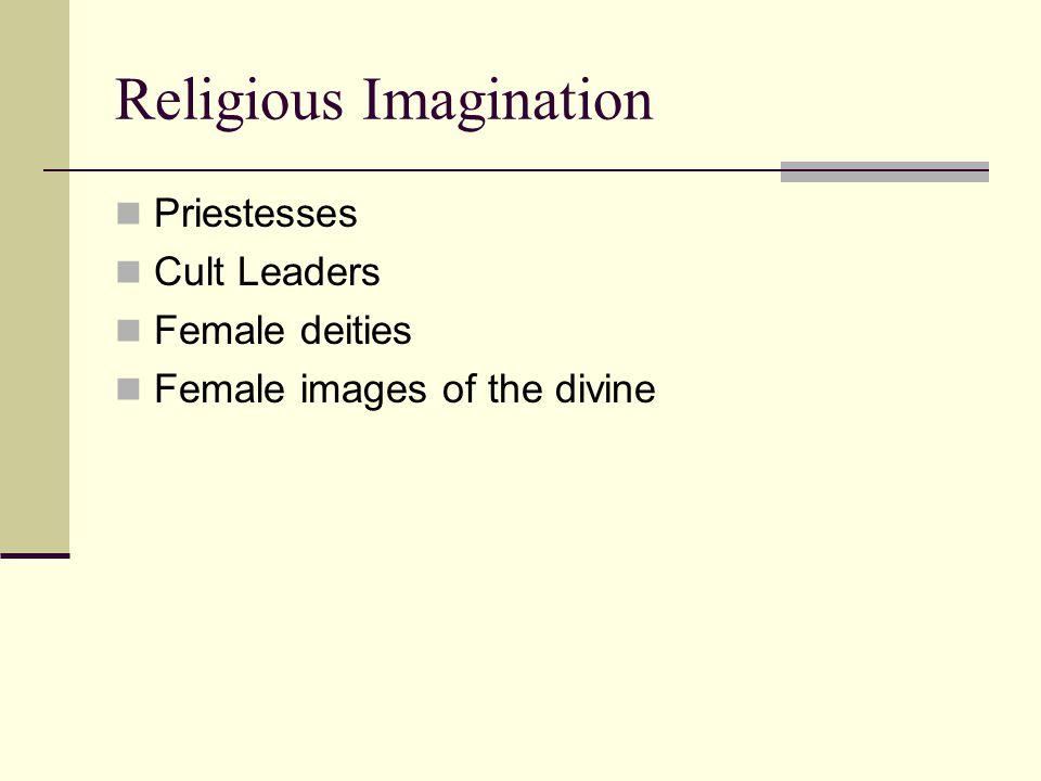 Religious Imagination Priestesses Cult Leaders Female deities Female images of the divine