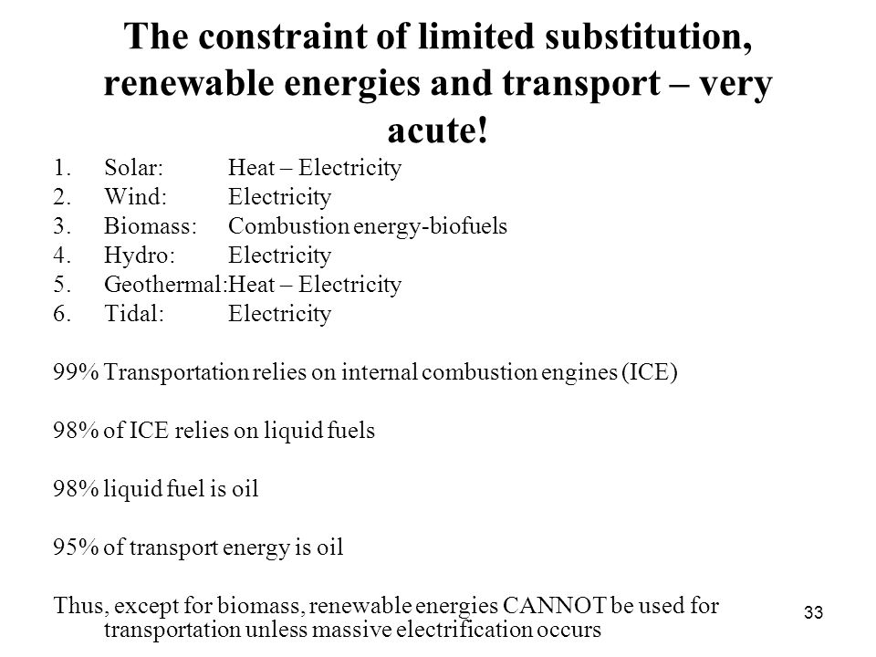 33 The constraint of limited substitution, renewable energies and transport – very acute.