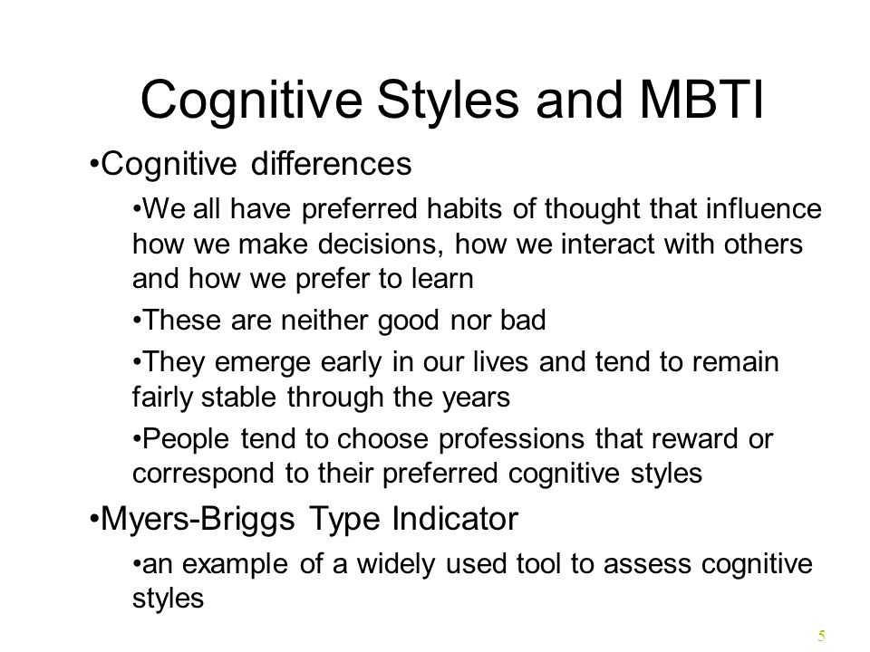 5 Cognitive Styles and MBTI Cognitive differences We all have preferred habits of thought that influence how we make decisions, how we interact with o